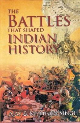 The Battles That Shaped Indian History (Hardback)