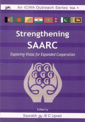 Strengthening SAARC: Exploring Vistas from Expanded Cooperation (Hardback)