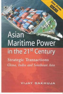 Asian Maritime Power in the 21st Century: Strategic Transactions China, India and Southeast Asia (Hardback)