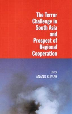 The Terror Challenge in South Asia and Prospect of Regional Cooperation (Hardback)