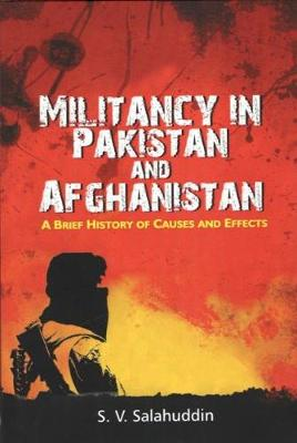 Militancy in Pakistan and Afghanistan: A Brief History of Causes and Effects (Hardback)