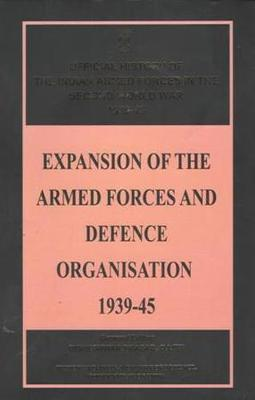 Expansion of the Armed Forces and Defence Organisation 1939-45 (Hardback)