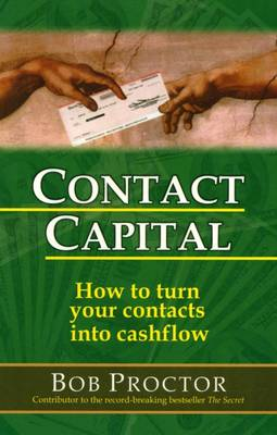 Contact Capital: How to Turn Your Contacts into Cash Flow (Paperback)