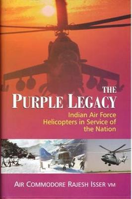 The Purple Legacy: Indian Air Force Helicopters in Service of the Nation (Hardback)