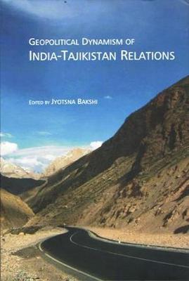 Geopolitical Dynamism of India-Tajikistan Relations (Hardback)