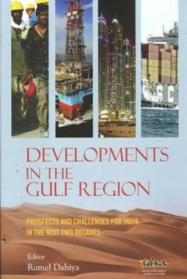 Developments in the Gulf Region: Prospects and Challenges for India in the Next Two Decades (Hardback)