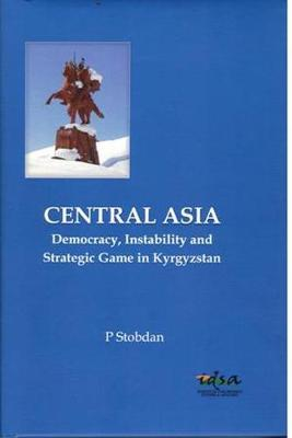Central Asia and South Asia: Democracy, Instability and Strategic Game in Kyrgyzstan (Hardback)