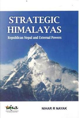 Strategic Himalayas: Republican Nepal and External Powers (Hardback)