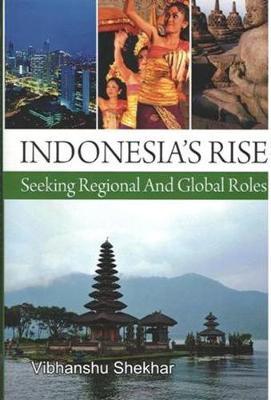 Indonesia's Rise: Seeking Regional And Global Roles (Hardback)
