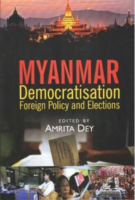 Myanmar: Democratisation, Foreign Policy and Elections (Hardback)