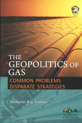 The Geopolitics of Gas: Common Problems Disparate Strategies (Hardback)