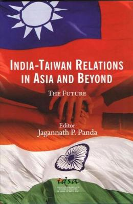 India-Taiwan Relations in Asia and Beyond: The Future (Hardback)