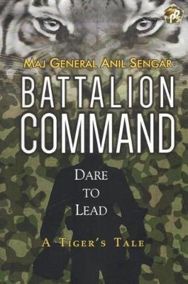 Battalion Command: Dare to Lead: A Tiger's Tale (Hardback)