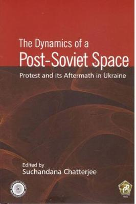 The Dynamics of a Post-Soviet Space: Protest and its Aftermath in Ukraine (Hardback)