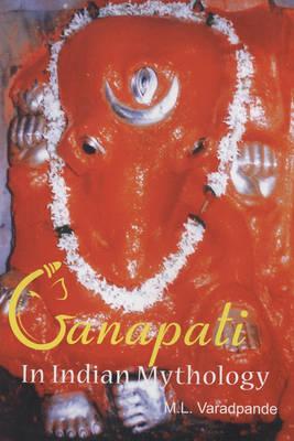 Ganapati: In Indian Mythology (Hardback)