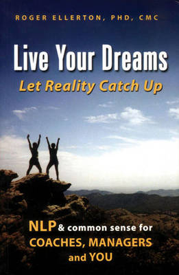 Live Your Dreams: Let Reality Catch Up (Paperback)