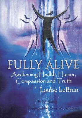 Fully Alive: Awakening Health, Humour, Compassion and Truth (Paperback)