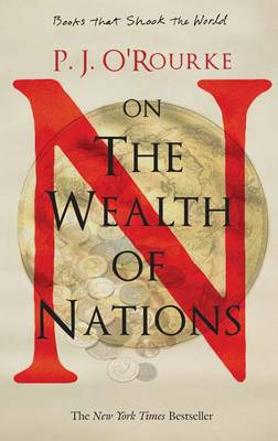 P. J. O'Rourke on the Wealth of Nations (Paperback)