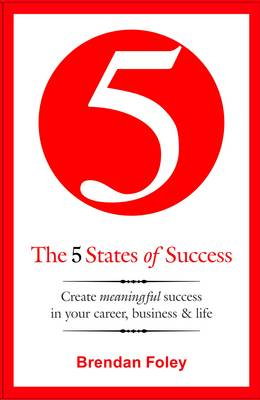 The 5 States of Success: Create Meaningful Success in Your Career, Business & Life (Paperback)