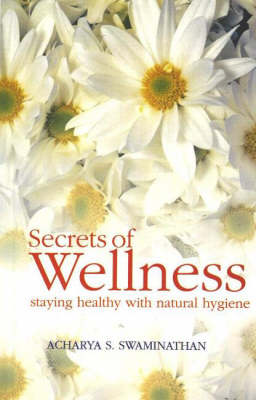 Secret of Wellness: Staying Healthy with Natural Hygiene (Paperback)