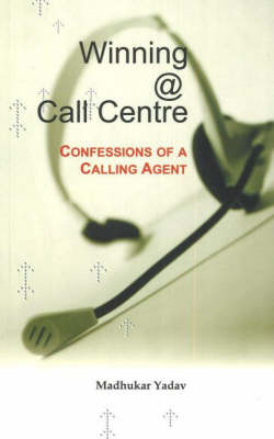 Winning @ Call Centre: Confessions of a Calling Agent (Paperback)