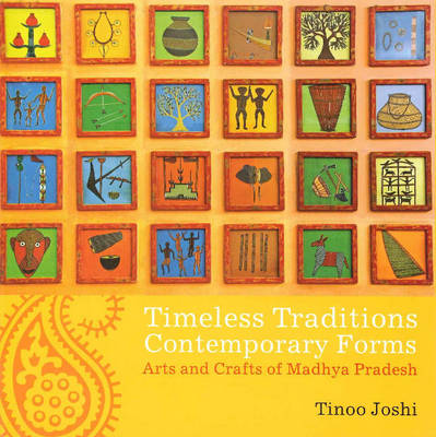 Timeless Traditions Contemporary Forms: Arts & Crafts of Madhya Pradesh (Paperback)