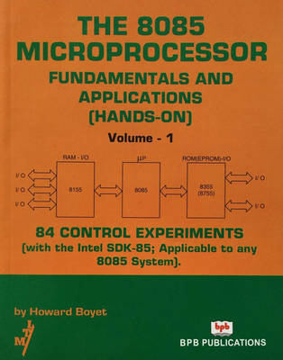 The 8085 Microprocessor: v. 1: Fundamentals and Applications (hands-on): 84 Control Experiments (with the Intel SDK-85: Applicable to Any 8085 System) (Paperback)