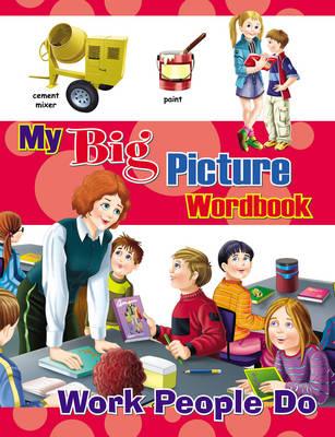 My Big Picture Wordbook: Work People Do (Hardback)