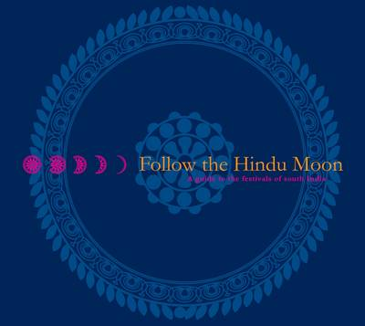 Follow the Hindu Moon: A Guide to the Festivals of South India (Hardback)