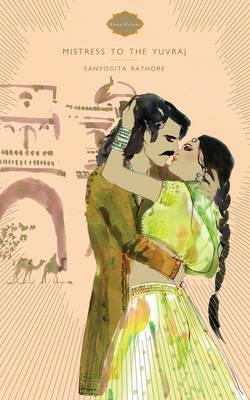 Mistress To The Yuvraj: Kama Kahani (Paperback)