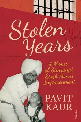 Stolen Years: A Memoir Of Simranjit Singh's Mann's Imprisonment (Hardback)