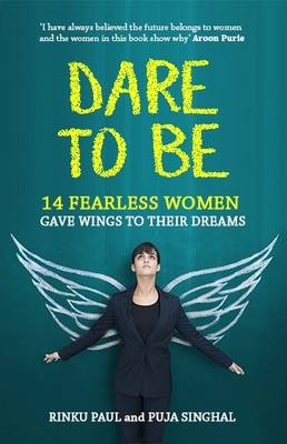 Dare to be: 14 Fearless Women Who Gave Wings to Their Dreams (Paperback)
