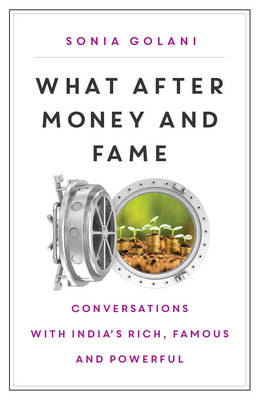 What After Money and Fame?: Conversations with India's Rich, Famous and Powerful (Paperback)