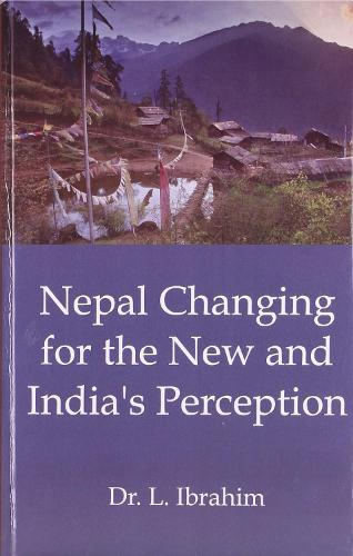 Nepal Changing for the New and India's Perception (Hardback)