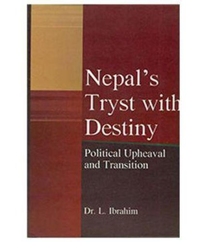 Nepal's Tryst with Destiny : Political Upheaval and Transition (Hardback)