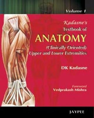 Kadasne's Textbook of Anatomy (Clinically Oriented Upper and Lower Extremities): Volume 1 (Paperback)