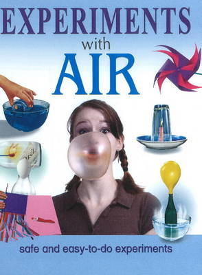 Experiments with Air: Safe & Easy-to-Do Experiments (Hardback)