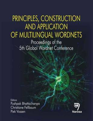 Principles, Construction and Application of Multilingual Wordnets: Proceedings of the 5th Global Wordnet Conference (Hardback)