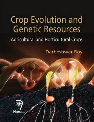 Crop Evolution and Genetic Resources: Agricultural and Horticultural Crops (Hardback)