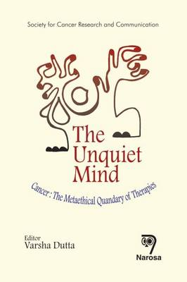 The Unquiet Mind: Cancer: The Metaethical Quandary of Therapies (Hardback)