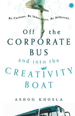 Off the Corporate Bus and into the Creativity Boat (Paperback)