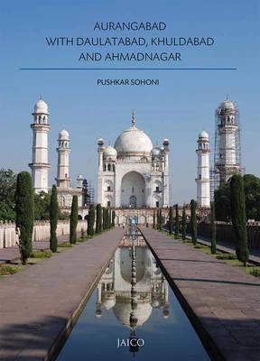 Aurangabad with Daulatabad, Khuldabad and Ahmadnagar (Paperback)