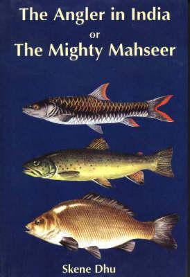 Angler in India or the Mighty Mahseer (Hardback)