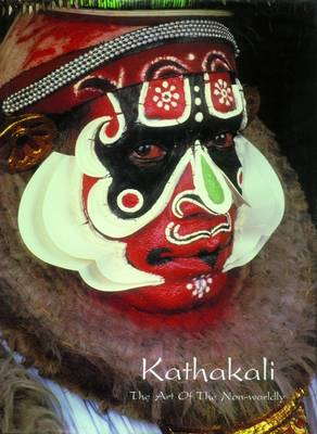 Kathakali: The Art of the Nonworldly (Hardback)