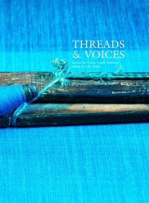 Threads and Voices: Behind the Indian Textile Tradition (Hardback)