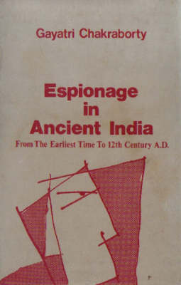 Espionage in Ancient India: From Earliest Times to 12th Century AD (Hardback)