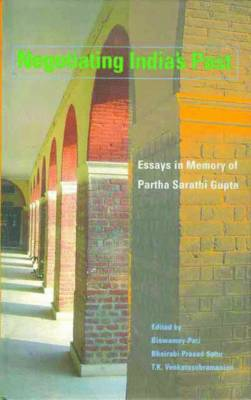 Negotiating India'S Past Essays in Memory of Parth Sarathi Gupta (Hardback)