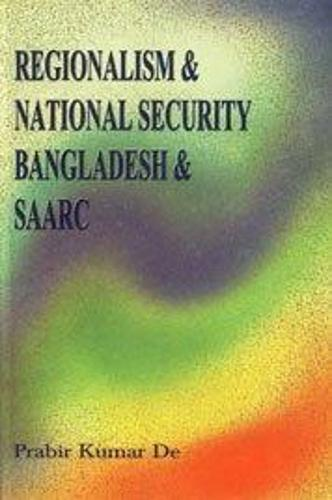 Regionalism and National Security: Bangladesh and SAARC (Hardback)