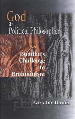 God as Political Philosopher: Buddha's Challenge to Brahminism (Hardback)
