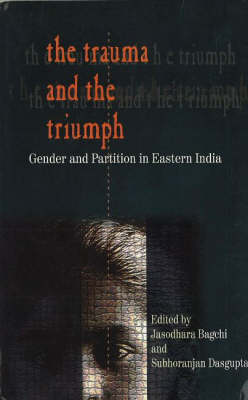 Trauma & the Triumph: Gender & Partition in Eastern India (Paperback)